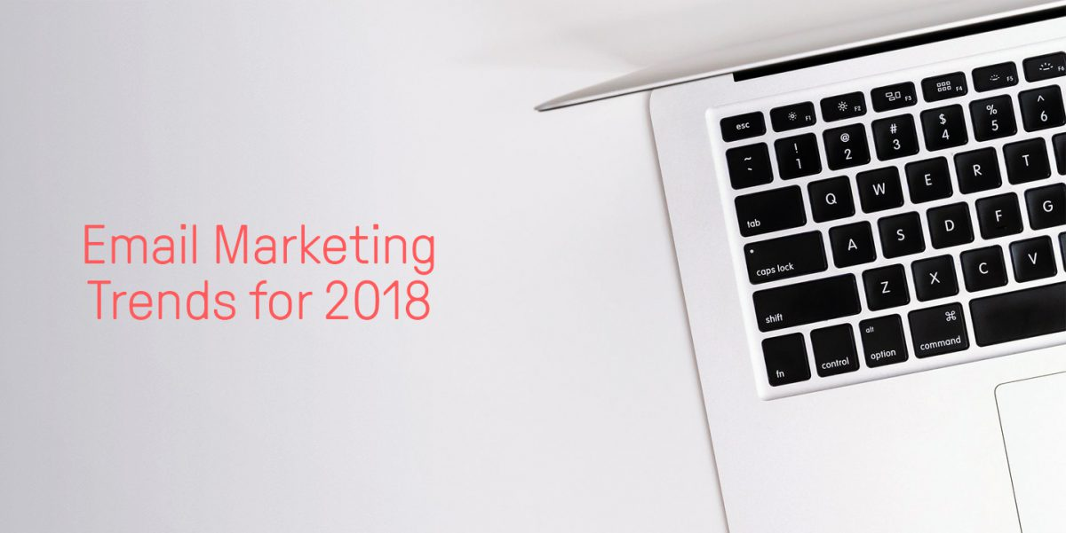 These are the 5 email marketing trends you need to know about for 2018