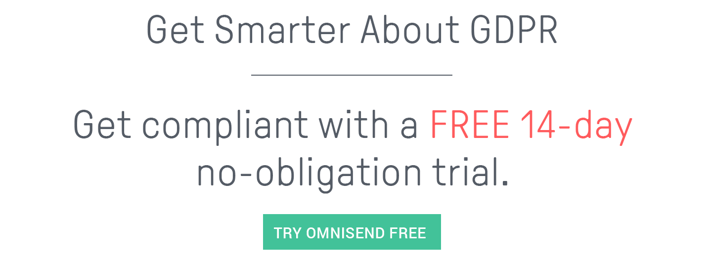 Get smarter at GDPR for your ecommerce store, by signing up for a FREE 14-day trial to Omnisend, the ecommerce marketing automation platform