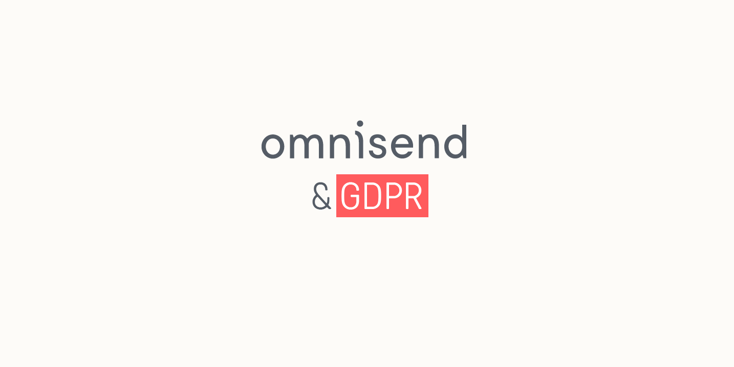 3 Ways Omnisend Helps Your Business Be GDPR-Ready