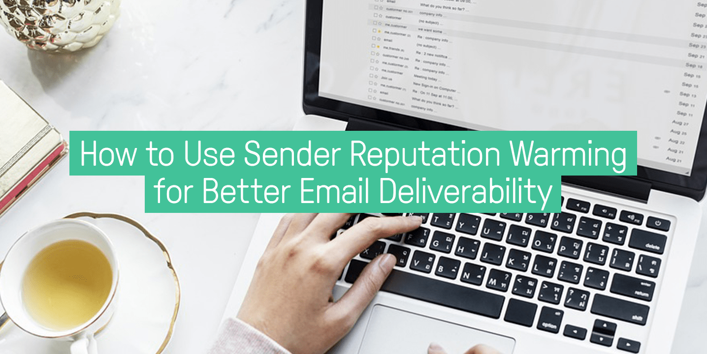 How to Use Sender Reputation Warming for Better Email Deliverability