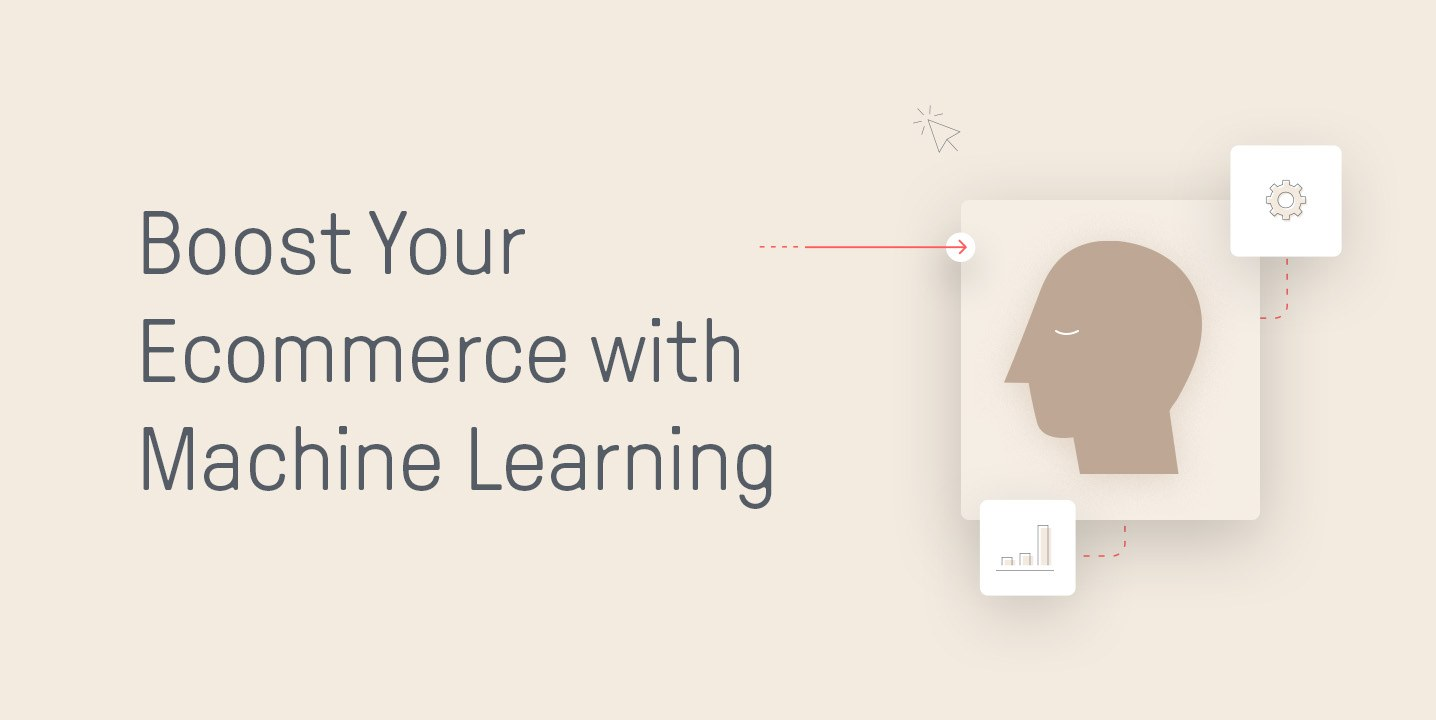 Boost Your Ecommerce Sales with Machine Learning