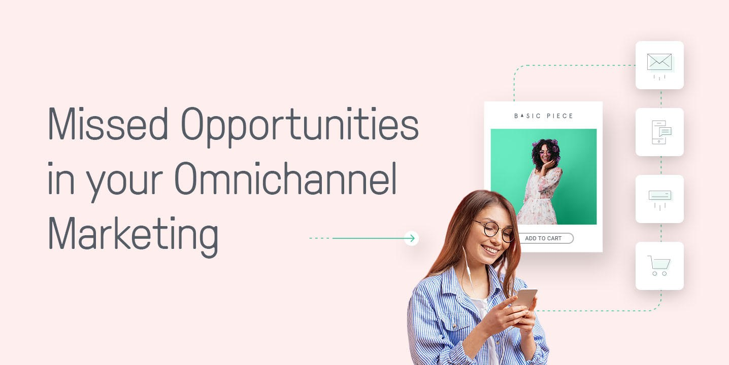 missed opportunities omnichannel marketing