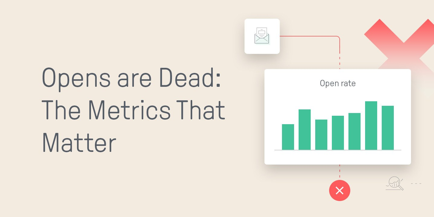 Opens Are Dead: Here Are the Metrics That Matter