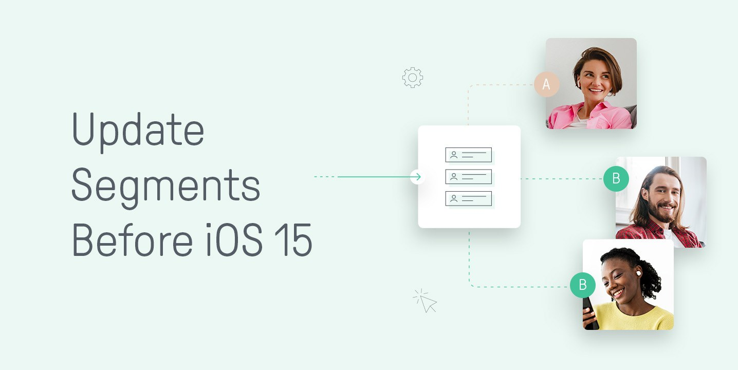 Update Segments Before and After iOS 15