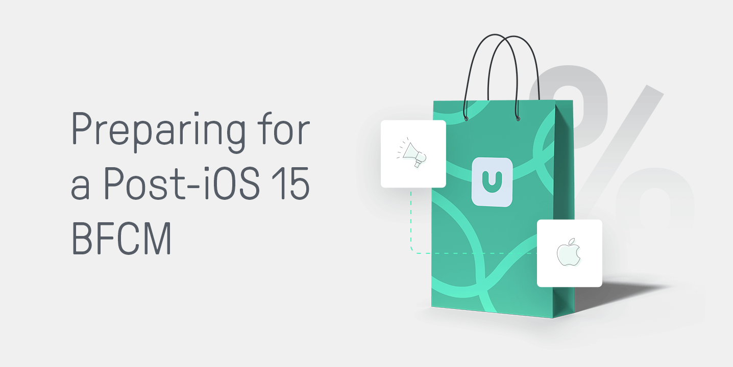 Preparing for a post iOS 15 BFCM