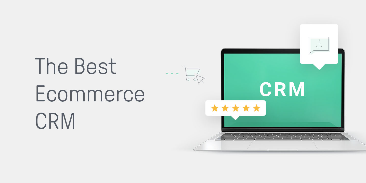 Choose The Best CRM Software For Your Ecommerce Business